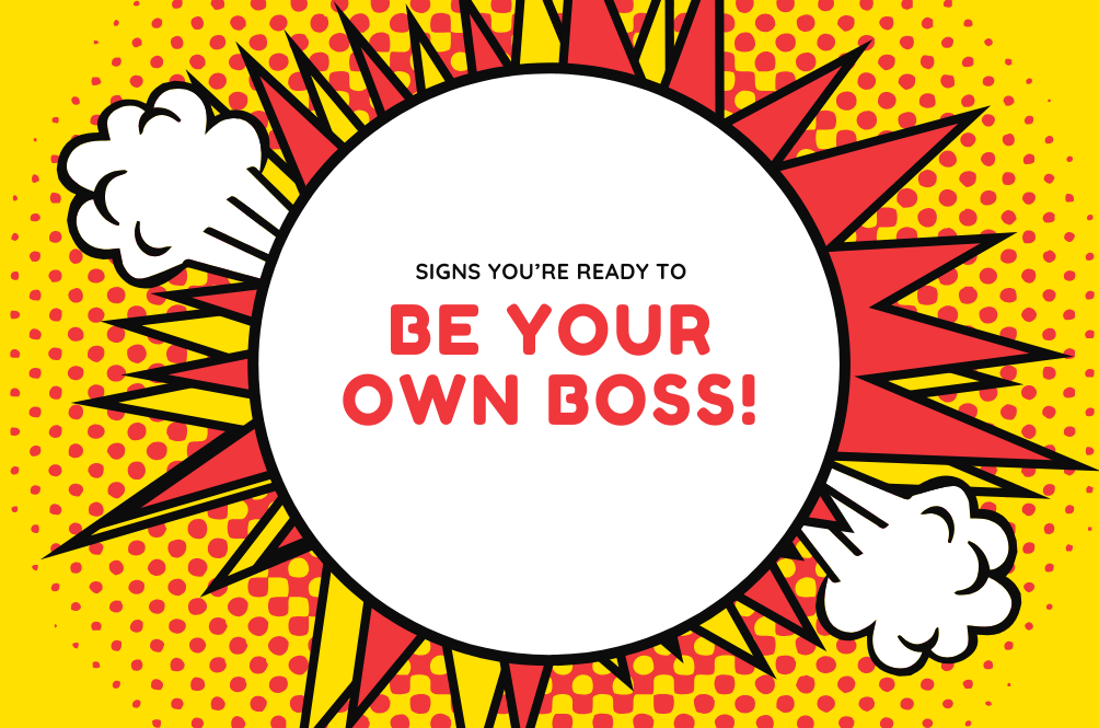 5 Signs That You Might Be Ready To Be Your Own Boss