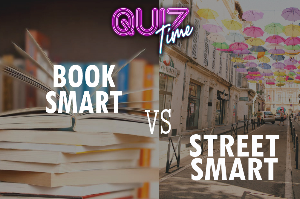 Book Smart VS Street Smart : Which One Are You?