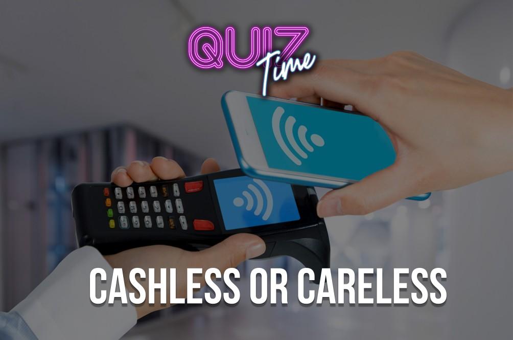 Cashless Or Careless?