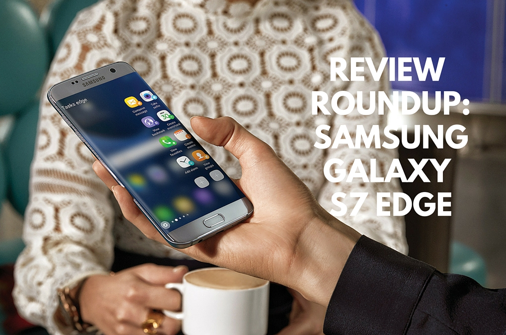 Review Round-up: Samsung Galaxy S7 Edge